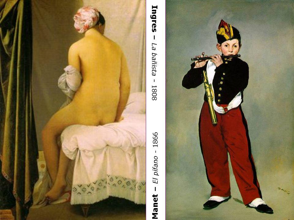 Ingres – La bañista - 1808 Manet – El pífano - 1866
