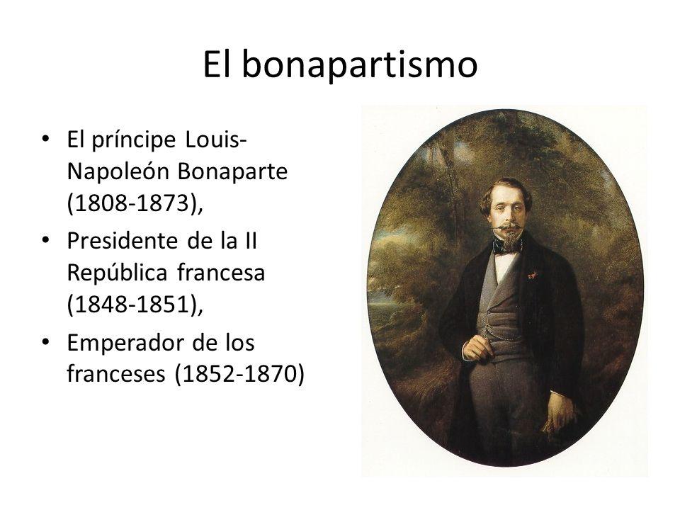 El bonapartismo El príncipe Louis-Napoleón Bonaparte (1808-1873),