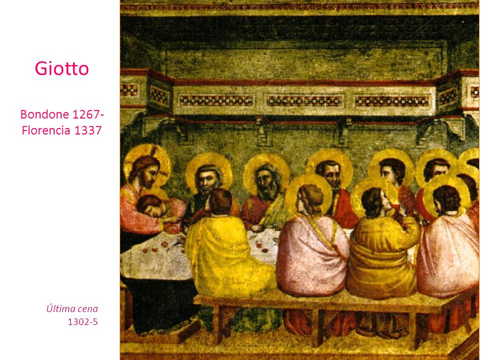 Giotto Bondone 1267- Florencia 1337 Última cena 1302-5