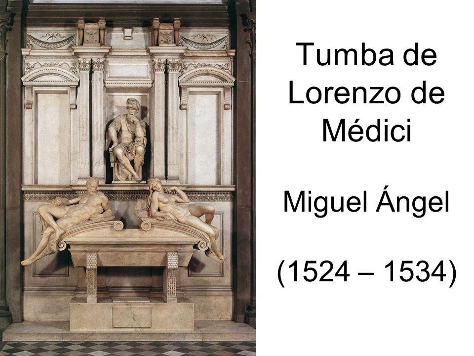 Tumba de Lorenzo de Médici Miguel Ángel (1524 – 1534)