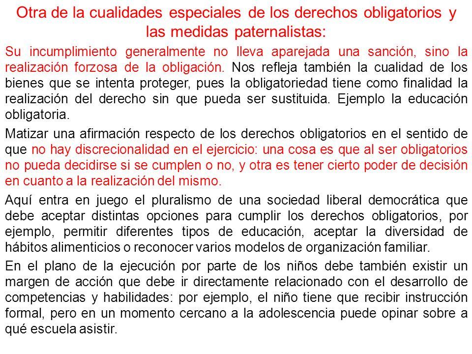 Otra de la cualidades especiales de los derechos obligatorios y las medidas paternalistas: