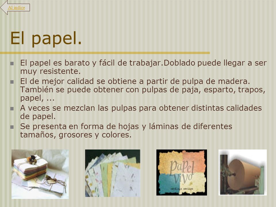 Al índice El papel. El papel es barato y fácil de trabajar.Doblado puede llegar a ser muy resistente.