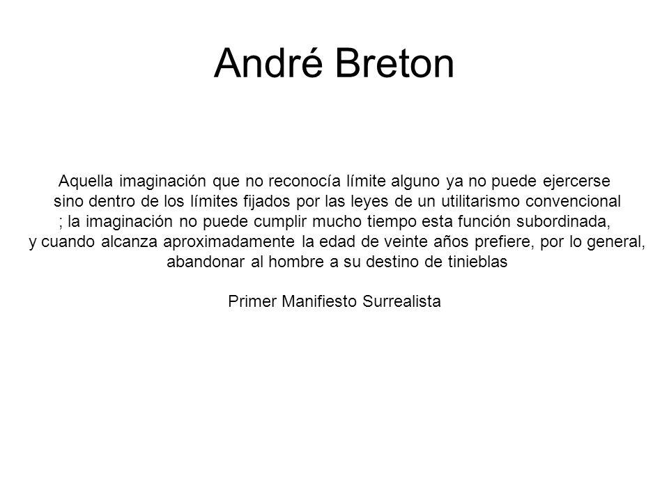 André Breton Aquella imaginación que no reconocía límite alguno ya no puede ejercerse.