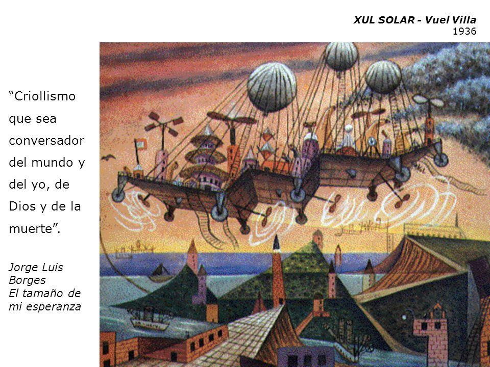 XUL SOLAR - Vuel Villa 1936. Criollismo que sea conversador del mundo y del yo, de Dios y de la muerte .