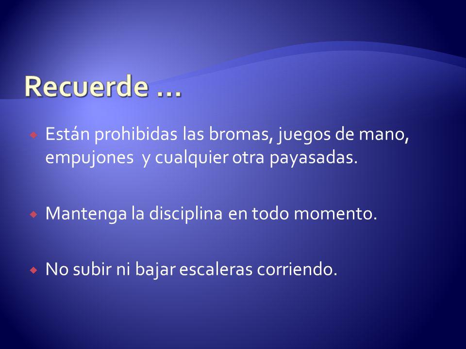 Recuerde … Están prohibidas las bromas, juegos de mano, empujones y cualquier otra payasadas. Mantenga la disciplina en todo momento.