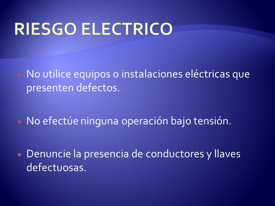 RIESGO ELECTRICO No utilice equipos o instalaciones eléctricas que presenten defectos. No efectúe ninguna operación bajo tensión.