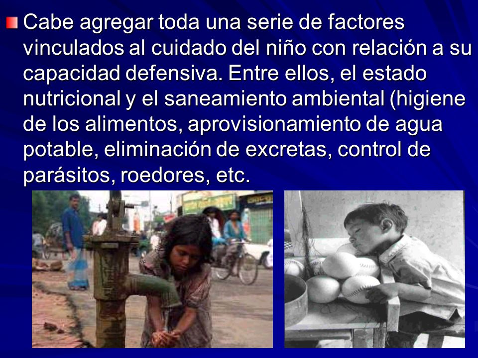 Cabe agregar toda una serie de factores vinculados al cuidado del niño con relación a su capacidad defensiva.