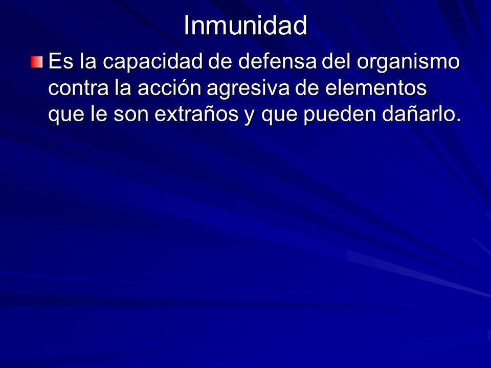 InmunidadEs la capacidad de defensa del organismo contra la acción agresiva de elementos que le son extraños y que pueden dañarlo.
