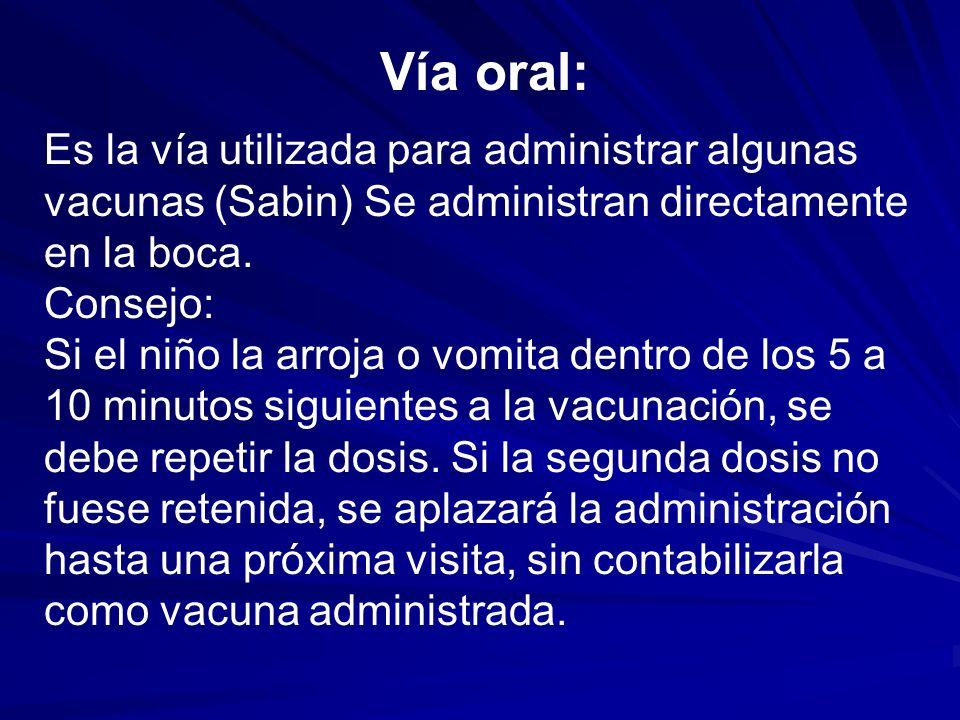 Vía oral: Es la vía utilizada para administrar algunas vacunas (Sabin) Se administran directamente en la boca.