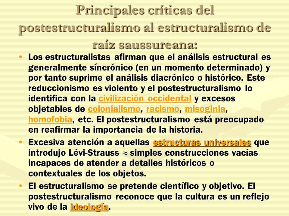 Principales críticas del postestructuralismo al estructuralismo de raíz saussureana: