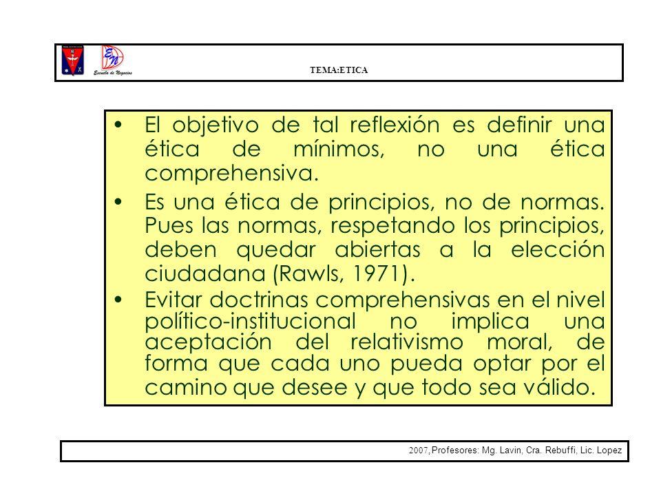 TEMA:ETICAEl objetivo de tal reflexión es definir una ética de mínimos, no una ética comprehensiva.