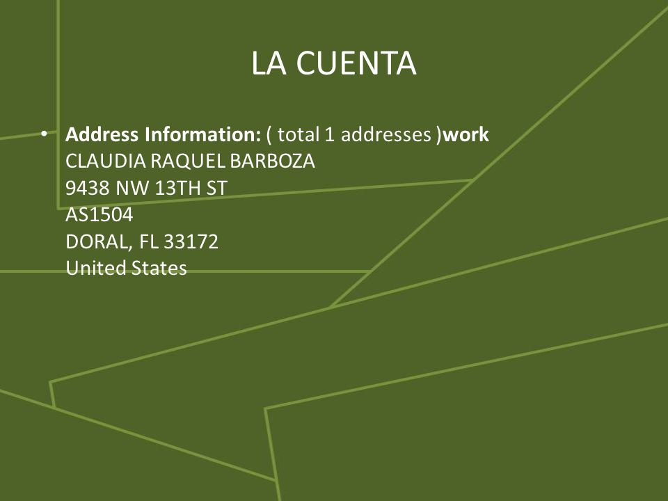 LA CUENTA Address Information: ( total 1 addresses )work CLAUDIA RAQUEL BARBOZA 9438 NW 13TH ST AS1504 DORAL, FL United States.