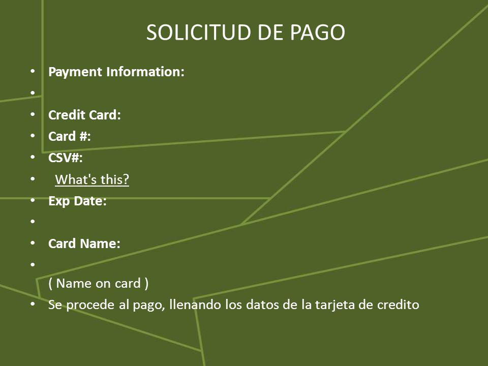 SOLICITUD DE PAGO Payment Information: Credit Card: Card #: CSV#: