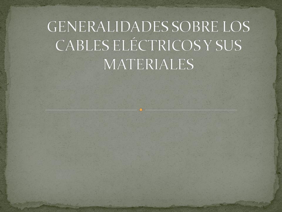 GENERALIDADES SOBRE LOS CABLES ELÉCTRICOS Y SUS MATERIALES
