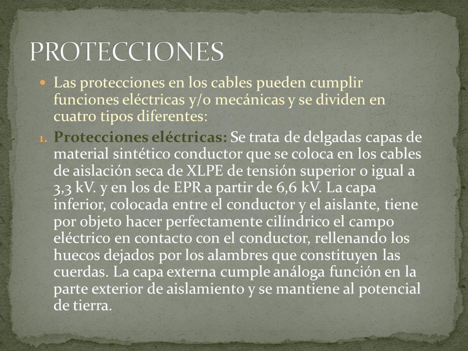 PROTECCIONES Las protecciones en los cables pueden cumplir funciones eléctricas y/o mecánicas y se dividen en cuatro tipos diferentes:
