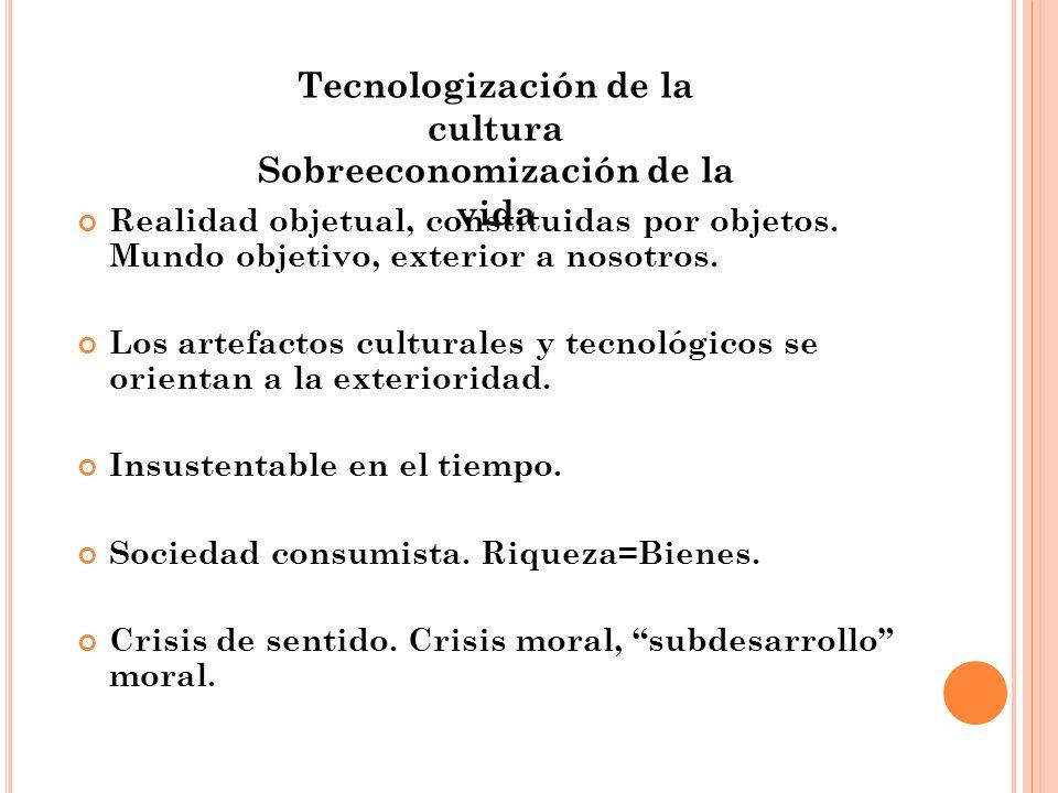 Tecnologización de la cultura Sobreeconomización de la vida
