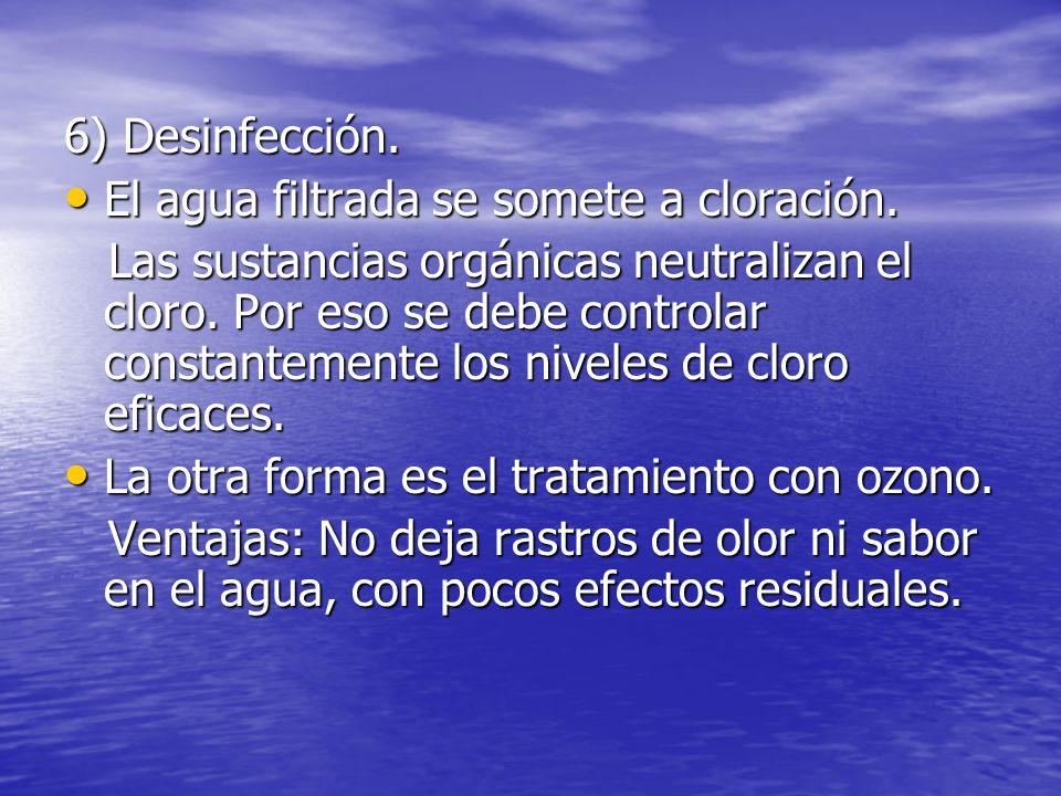 6) Desinfección. El agua filtrada se somete a cloración.