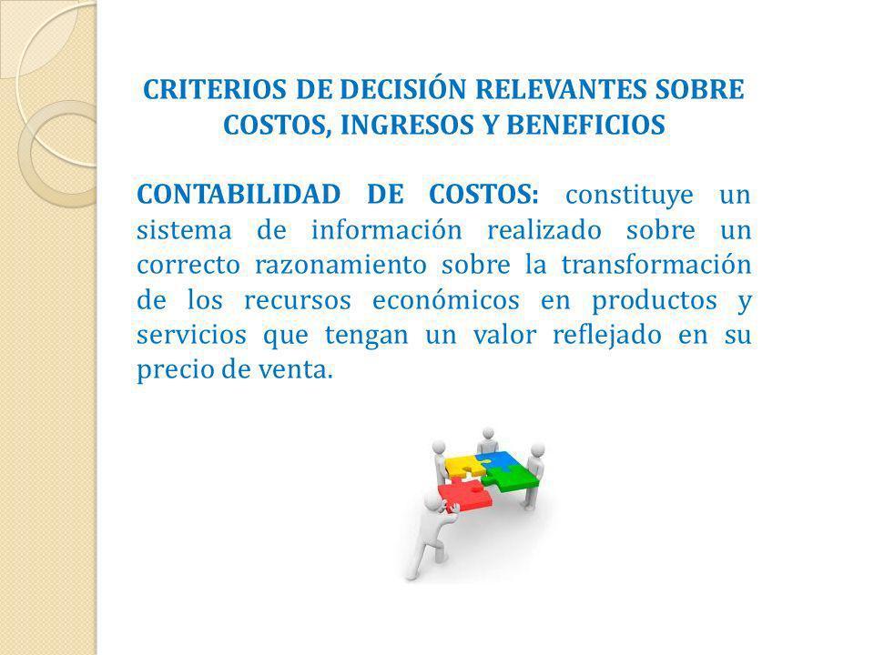 CRITERIOS DE DECISIÓN RELEVANTES SOBRE COSTOS, INGRESOS Y BENEFICIOS