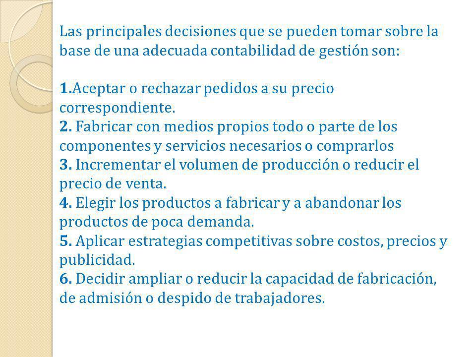 Las principales decisiones que se pueden tomar sobre la base de una adecuada contabilidad de gestión son: