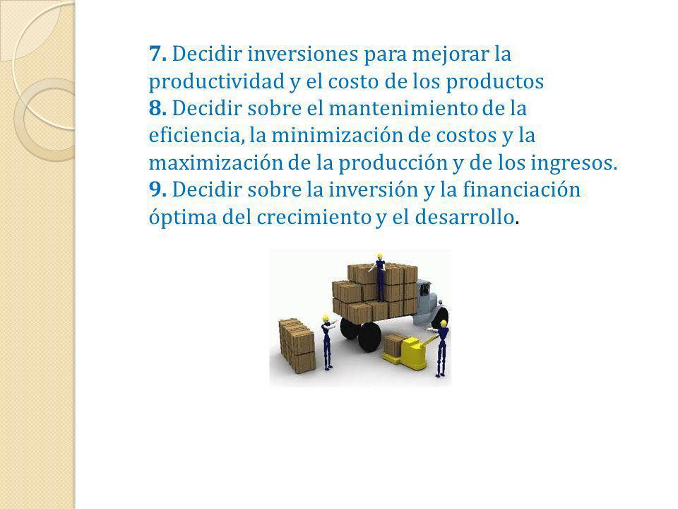 7. Decidir inversiones para mejorar la productividad y el costo de los productos