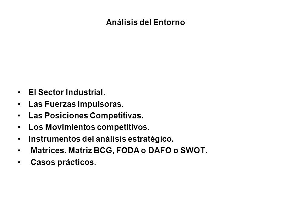 Análisis del Entorno El Sector Industrial. Las Fuerzas Impulsoras. Las Posiciones Competitivas. Los Movimientos competitivos.