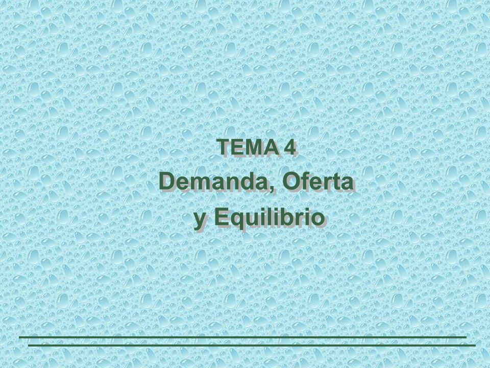 TEMA 4 Demanda, Oferta y Equilibrio