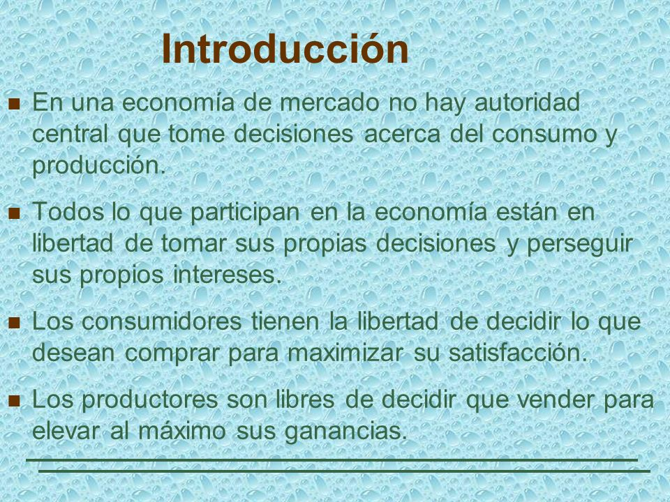 Introducción En una economía de mercado no hay autoridad central que tome decisiones acerca del consumo y producción.