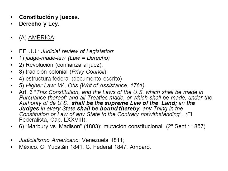 Constitución y jueces. Derecho y Ley. (A) AMÉRICA: EE.UU.: Judicial review of Legislation: 1) judge-made-law (Law = Derecho)