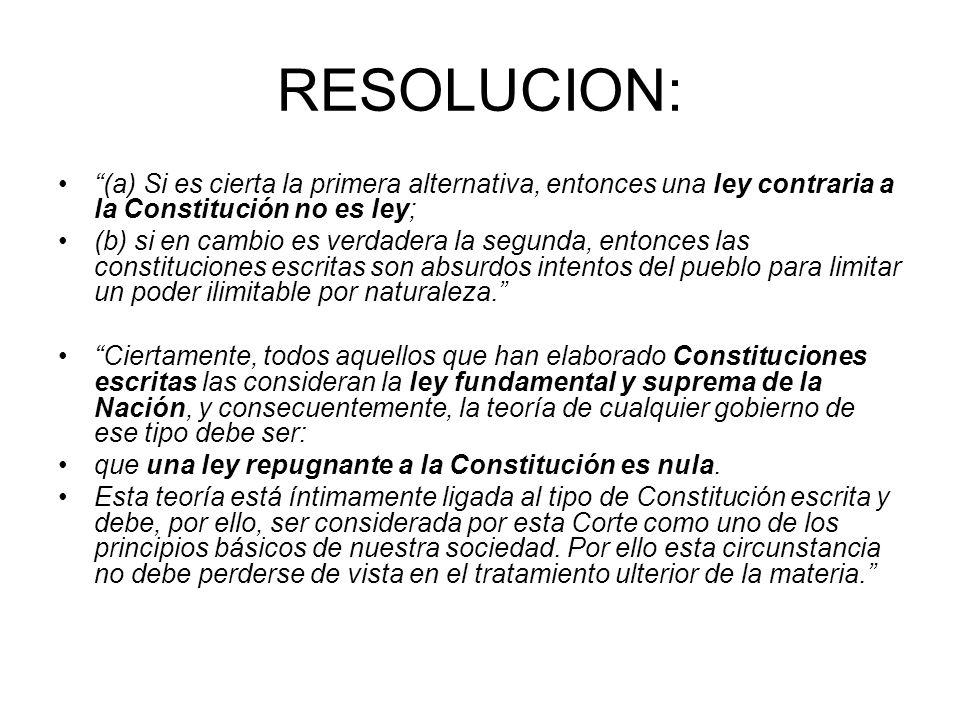 RESOLUCION: (a) Si es cierta la primera alternativa, entonces una ley contraria a la Constitución no es ley;