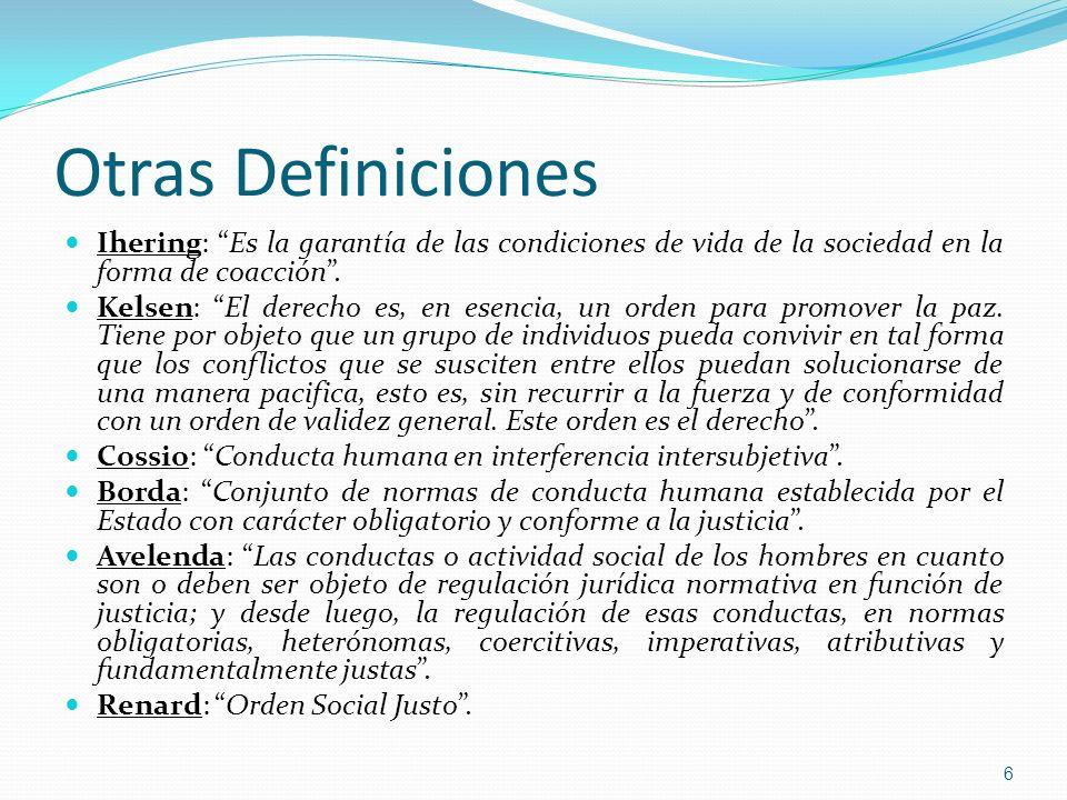 Otras Definiciones Ihering: Es la garantía de las condiciones de vida de la sociedad en la forma de coacción .