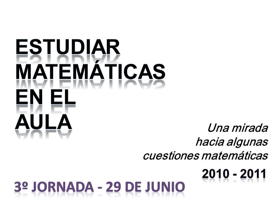 ESTUDIAR MATEMÁTICAS EN EL AULA 3º JORNADA - 29 DE JUNIO 2010 - 2011