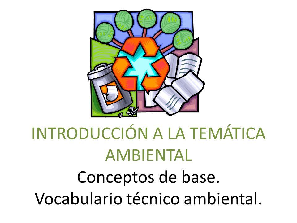 INTRODUCCIÓN A LA TEMÁTICA AMBIENTAL Conceptos de base