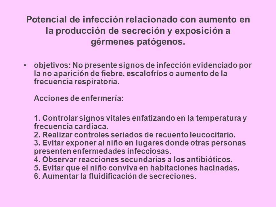 Potencial de infección relacionado con aumento en la producción de secreción y exposición a gérmenes patógenos.