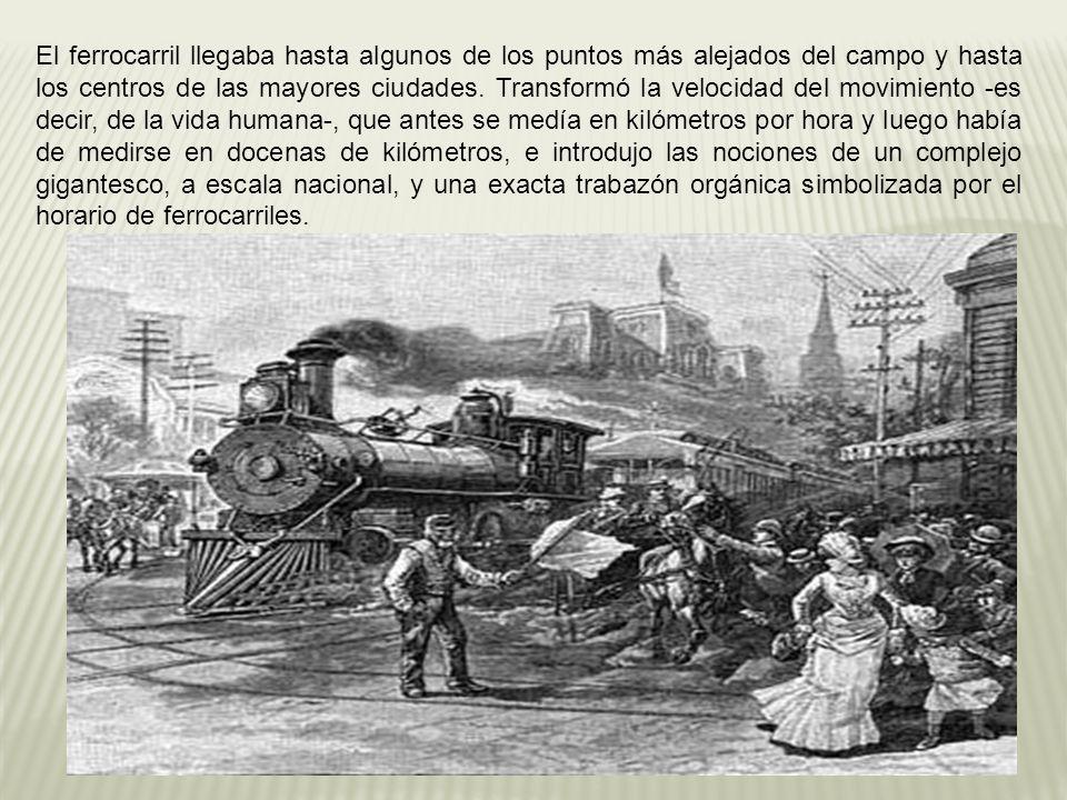 El ferrocarril llegaba hasta algunos de los puntos más alejados del campo y hasta los centros de las mayores ciudades.
