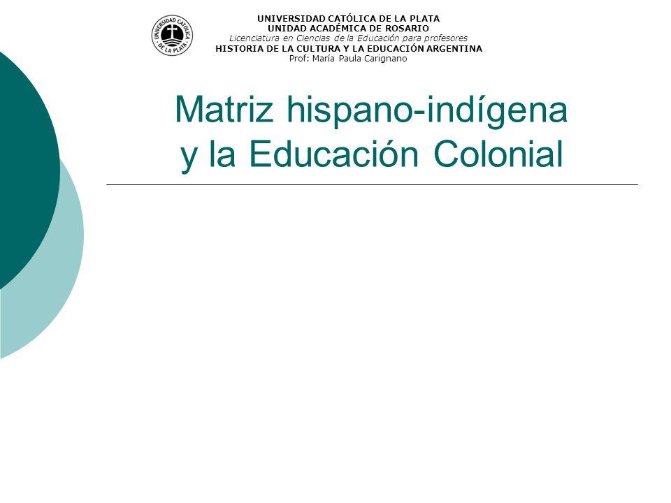 Matriz hispano-indígena y la Educación Colonial