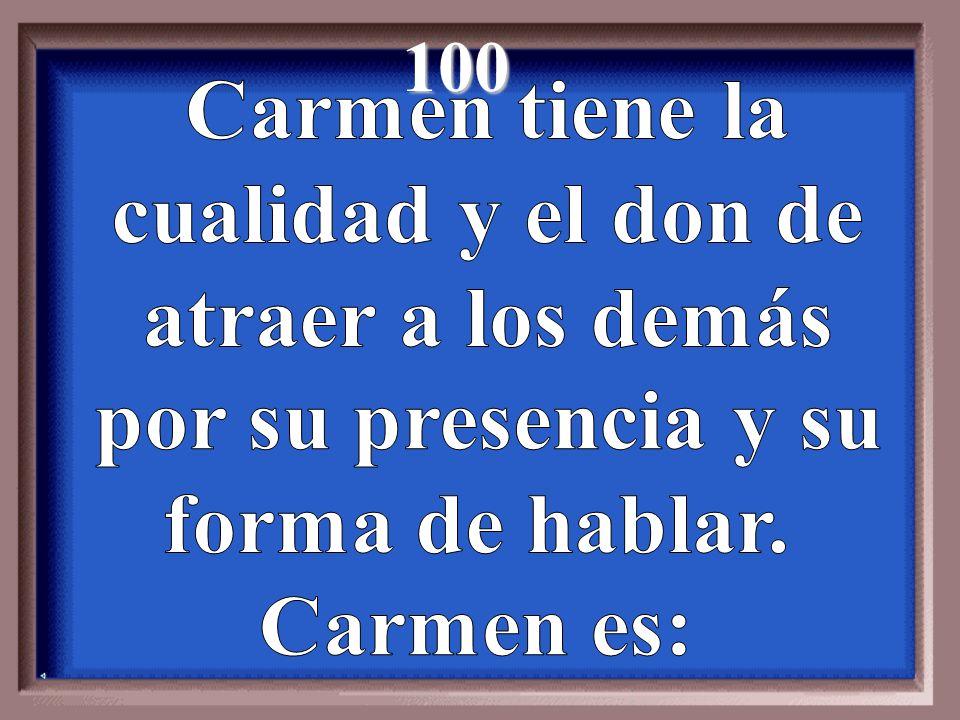 100 Carmen tiene la cualidad y el don de atraer a los demás