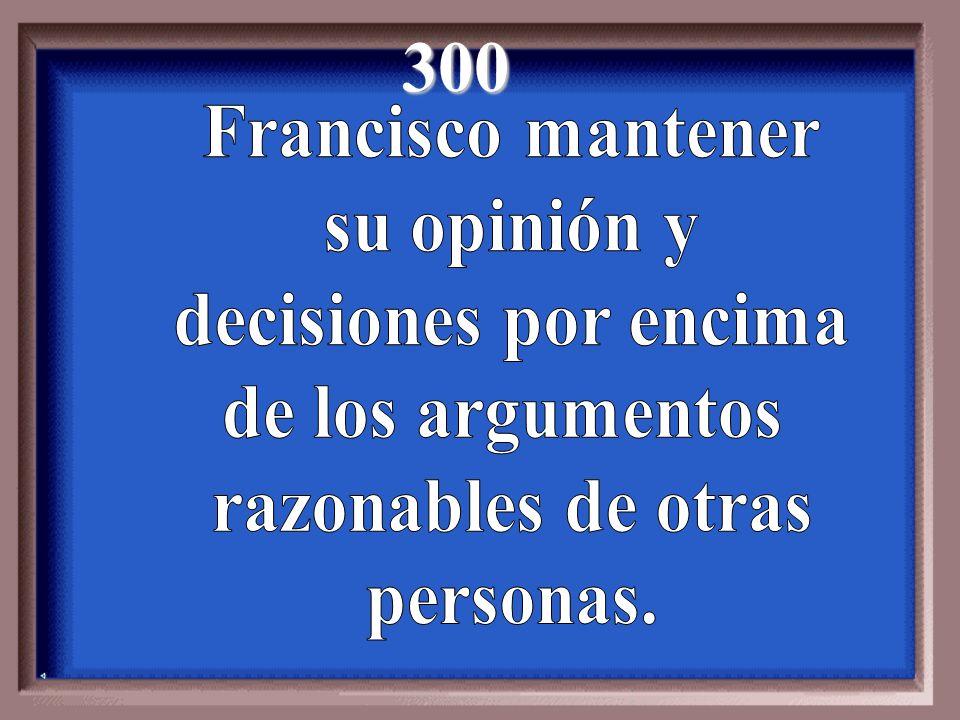 300 Francisco mantener su opinión y decisiones por encima
