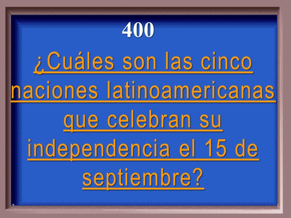 400 ¿Cuáles son las cinco naciones latinoamericanas que celebran su independencia el 15 de septiembre