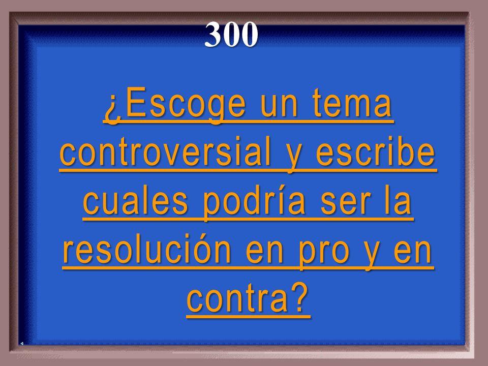 300 ¿Escoge un tema controversial y escribe cuales podría ser la resolución en pro y en contra