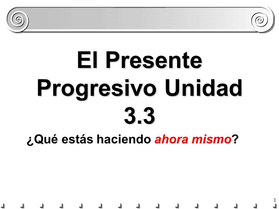 El Presente Progresivo Unidad 3.3