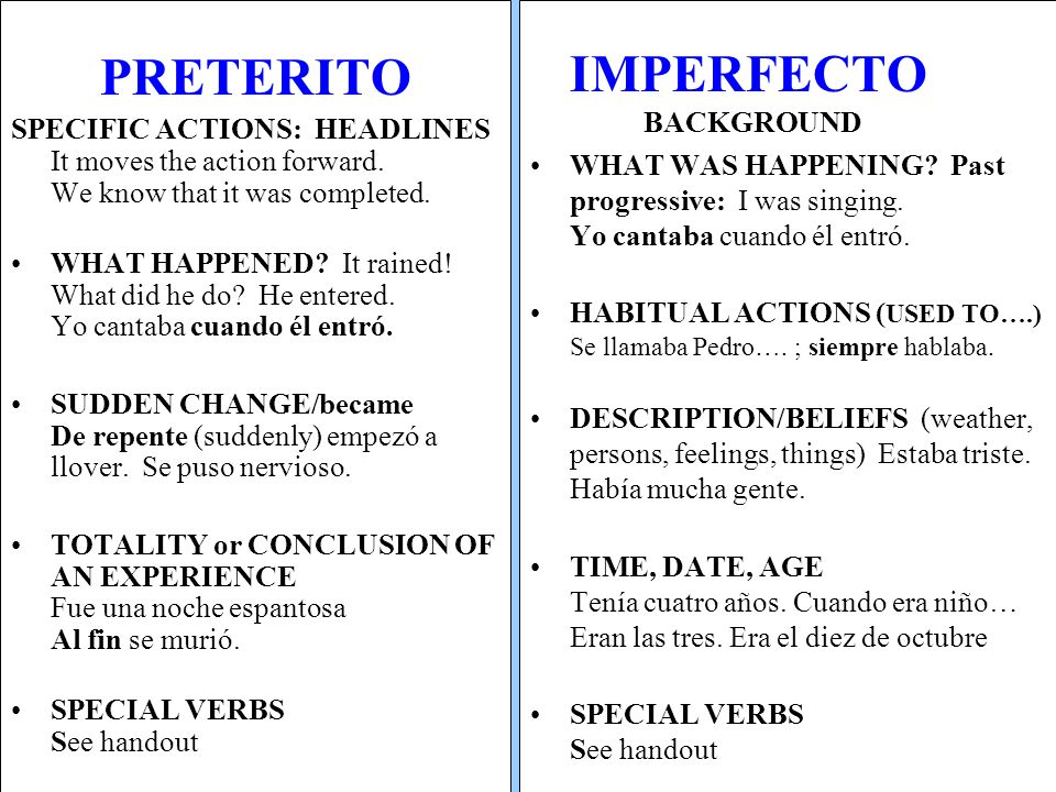 PRETERITO SPECIFIC ACTIONS: HEADLINES It moves the action forward. We know that it was completed.