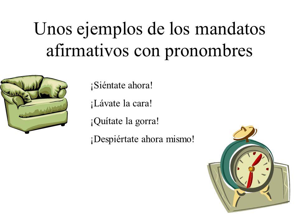 Unos ejemplos de los mandatos afirmativos con pronombres