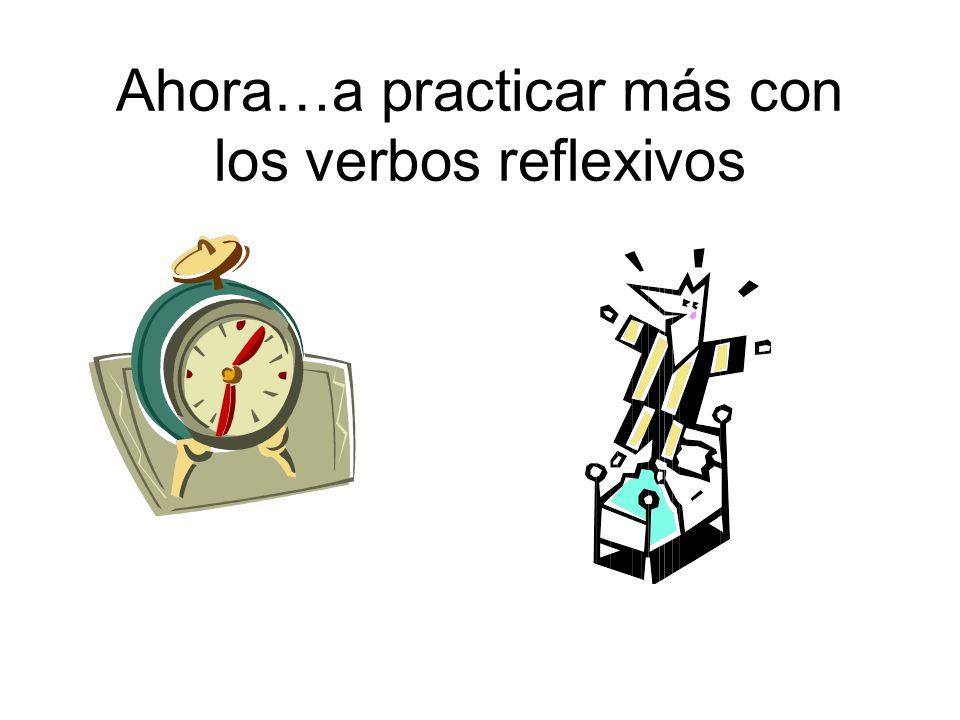 Ahora…a practicar más con los verbos reflexivos