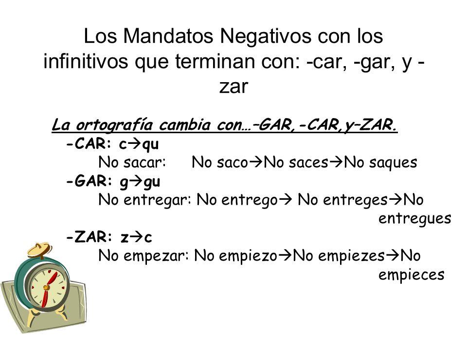Los Mandatos Negativos con los infinitivos que terminan con: -car, -gar, y -zar