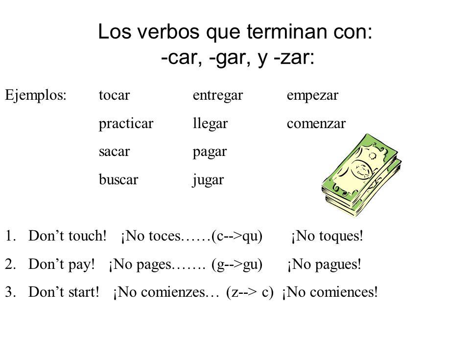 Los verbos que terminan con: -car, -gar, y -zar:
