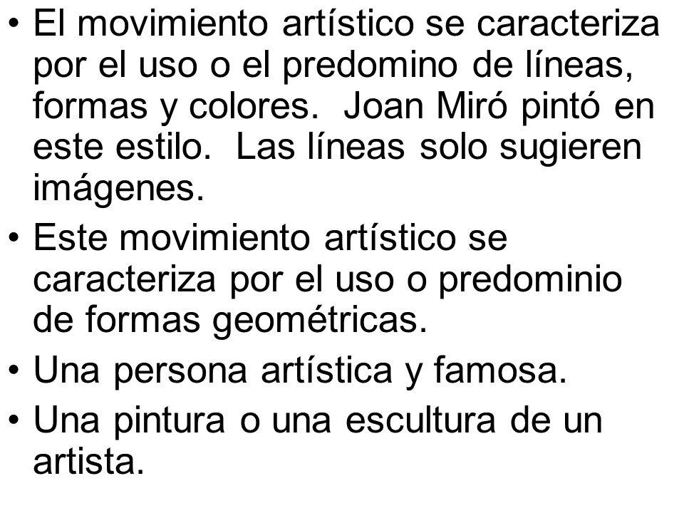 El movimiento artístico se caracteriza por el uso o el predomino de líneas, formas y colores. Joan Miró pintó en este estilo. Las líneas solo sugieren imágenes.