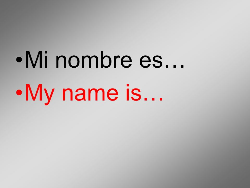 Mi nombre es… My name is…