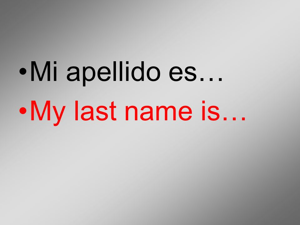 Mi apellido es… My last name is…