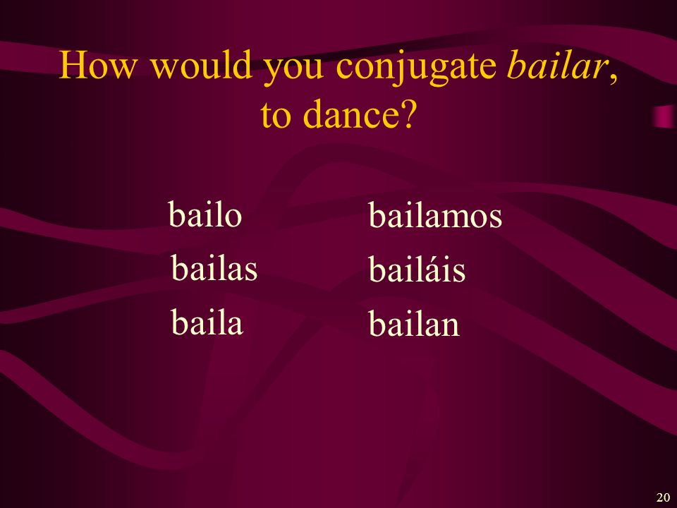 How would you conjugate bailar, to dance