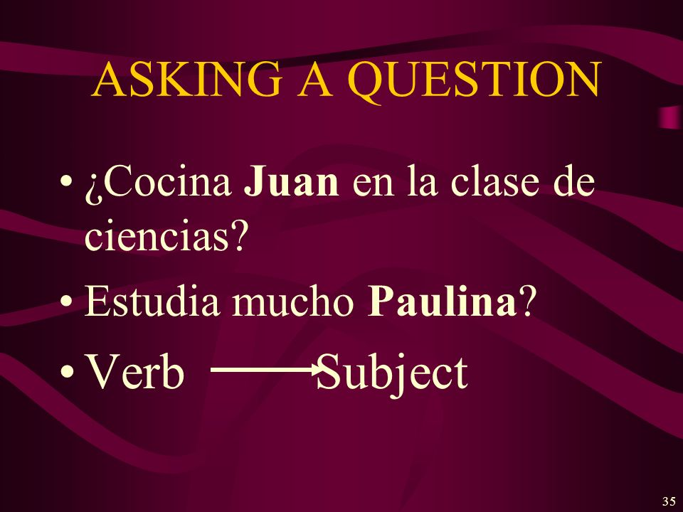 ASKING A QUESTION Verb Subject ¿Cocina Juan en la clase de ciencias